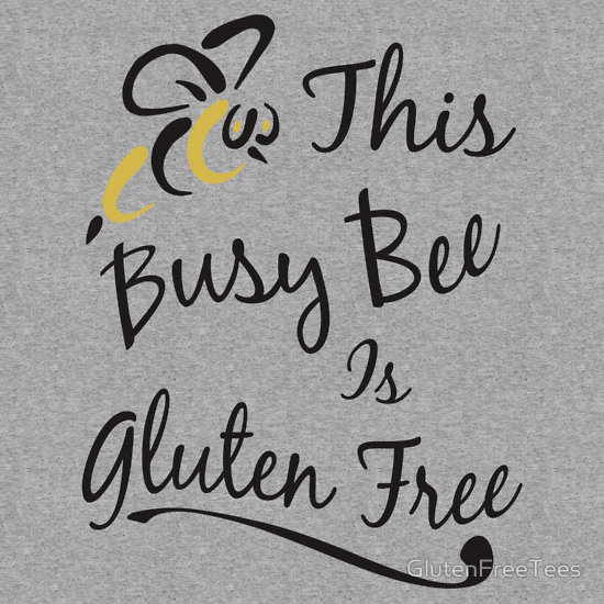 This Busy Bee Is Gluten Free T-Shirt